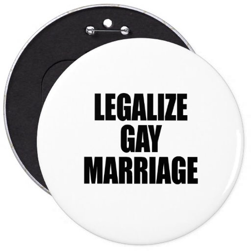 LEGALIZE GAY MARRIAGE 6 INCH ROUND BUTTON