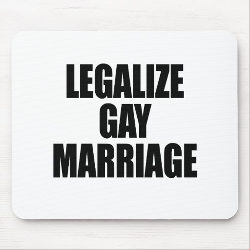LEGALIZE GAY MARRIAGE MOUSE PAD