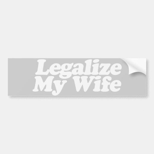 LEGALIZE MY WIFE -.png Car Bumper Sticker