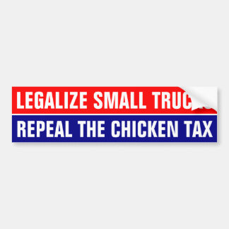 LEGALIZE SMALL TRUCKS, REPEAL THE CHICKEN TAX BUMPER STICKER