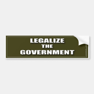 LEGALIZE the GOVERNMENT Bumper Stickers