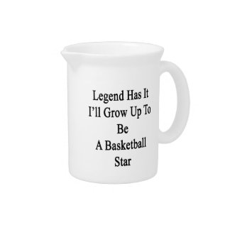 Legend Has It I'll Grow Up To Be A Basketball Star Drink Pitcher