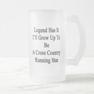 Legend Has It I'll Grow Up To Be A Cross Country R Frosted Glass Beer Mug