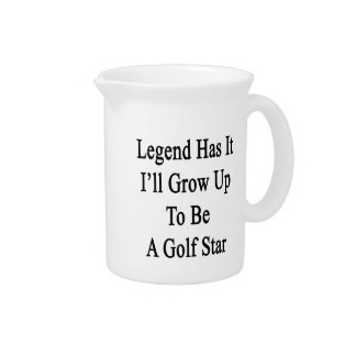 Legend Has It I'll Grow Up To Be A Golf Star Beverage Pitchers