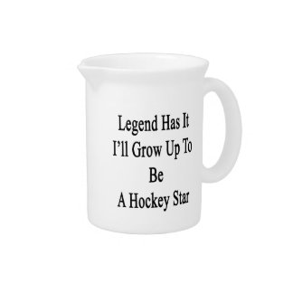 Legend Has It I'll Grow Up To Be A Hockey Star Beverage Pitcher