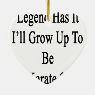 Legend Has It I'll Grow Up To Be A Karate Star Ceramic Ornament