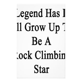 Legend Has It I'll Grow Up To Be A Rock Climbing S Stationery