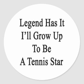 Legend Has It I'll Grow Up To Be A Tennis Star Classic Round Sticker