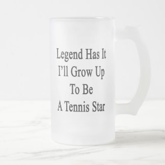 Legend Has It I'll Grow Up To Be A Tennis Star Frosted Glass Beer Mug
