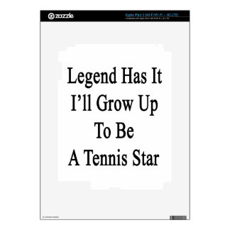 Legend Has It I'll Grow Up To Be A Tennis Star iPad 3 Decals