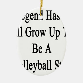 Legend Has It I'll Grow Up To Be A Volleyball Star Ceramic Ornament