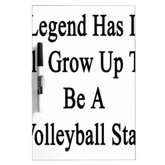 Legend Has It I'll Grow Up To Be A Volleyball Star Dry Erase Board