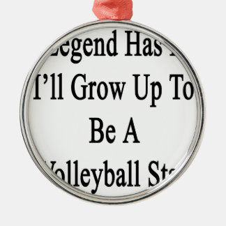 Legend Has It I'll Grow Up To Be A Volleyball Star Metal Ornament