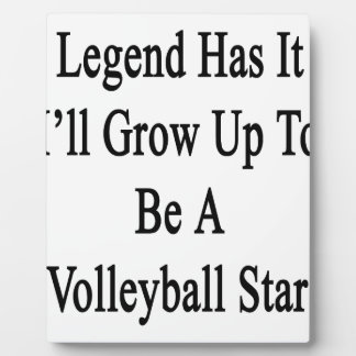 Legend Has It I'll Grow Up To Be A Volleyball Star Plaque