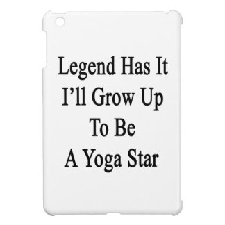 Legend Has It I'll Grow Up To Be A Yoga Star Case For The iPad Mini