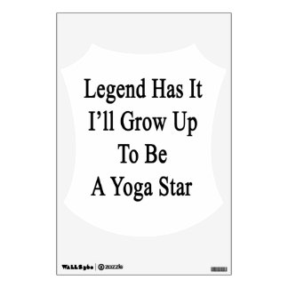 Legend Has It I'll Grow Up To Be A Yoga Star Wall Decal