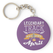 Legendary Track Legends are born in April boys Keychain