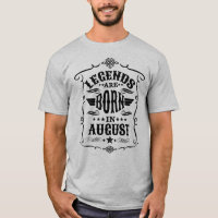 Legends are Born in August (Black Text) T-Shirt