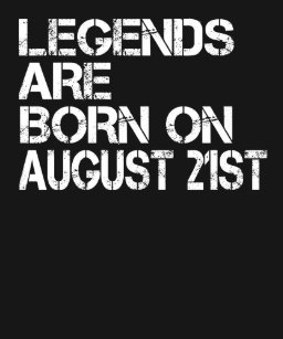 Legends Are Born On August 21st Funny Birthday T Shirt