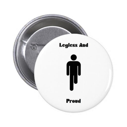 Legless And Proud Buttonbadge Pin