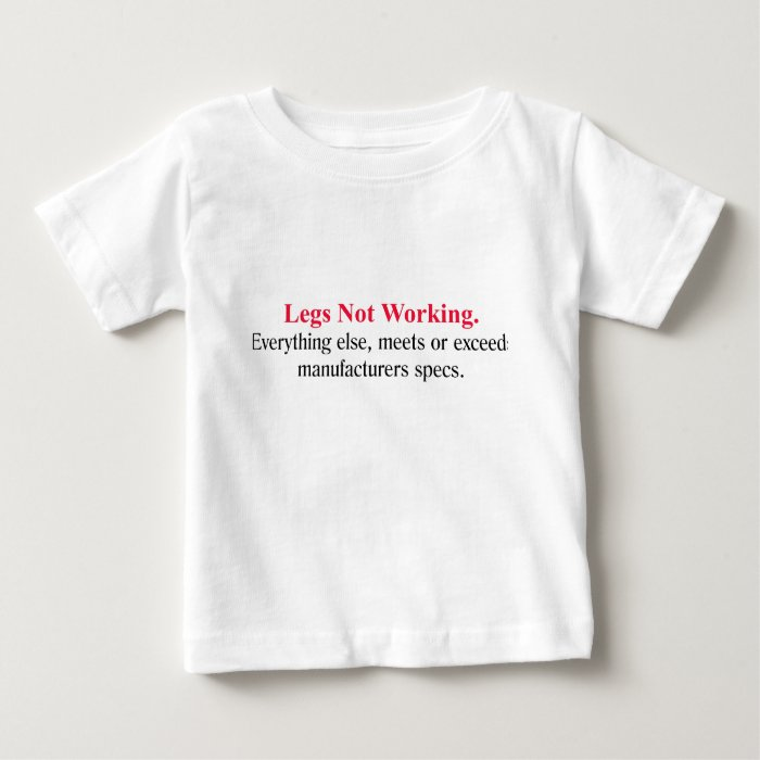 Legs Not Working. Everthing else ... Baby T-Shirt