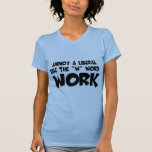 Lema chistoso del trabajo, mujeres liberales antis camisetas