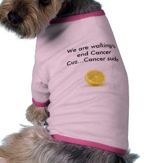 lemon, We are walking to end CancerCuz...Cancer... Pet Clothing