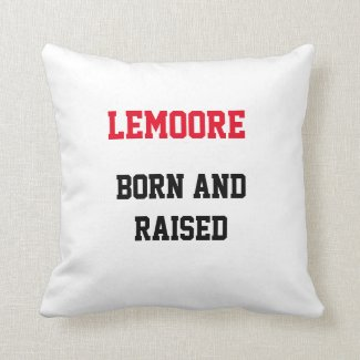 Lemoore Born and Raised Throw Pillow