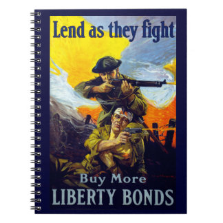Lend as They Fight ~ Buy More Liberty Bonds Notebook