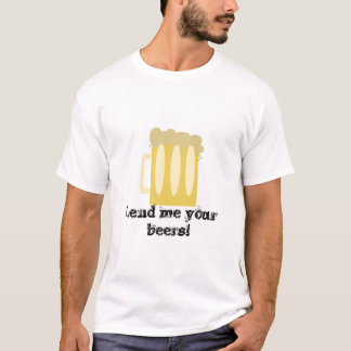 Lend me your beers! T-Shirt