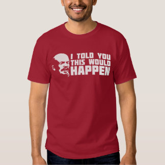 Lenin - I Told You This Would Happen Tee Shirt