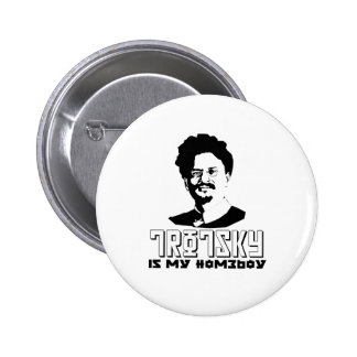 Leon Trotsky is my homeboy Pinback Button