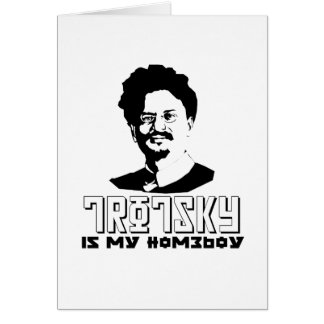 Leon Trotsky is my homeboy Card