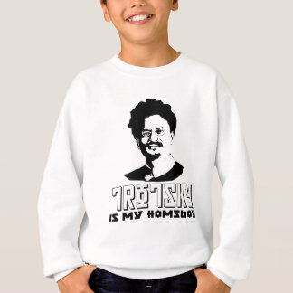 Leon Trotsky is my homeboy Sweatshirt