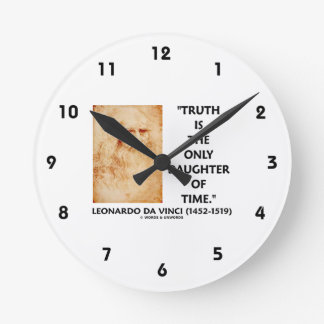 Leonardo da Vinci Truth Is The Only Daughter Time Round Clock