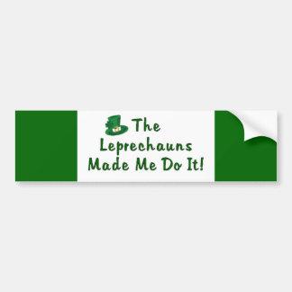 Leprechauns Made Me Do It! Bumper Sticker