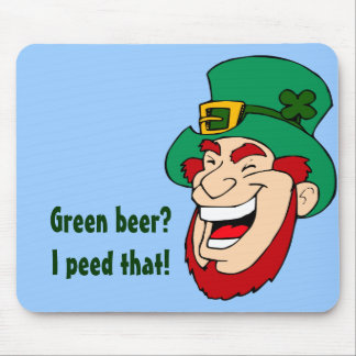 Leprechauns smile because they make green beer mouse pad