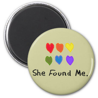 "Lesbian Gifts ""She Found Me."" 2 Inch Round Magnet"