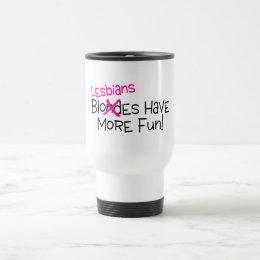 Lesbians Have More Fun Travel Mug