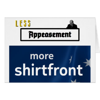 Less Appeasement, more shirtfront (outline) Card