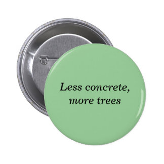 Less concrete more trees buttons