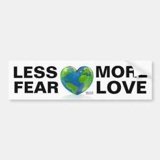 LESS FEAR, MORE LOVE !! BUMPER STICKER