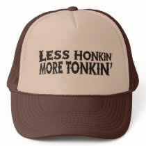 Less Honkin' More Tonkin' Trucker Hat