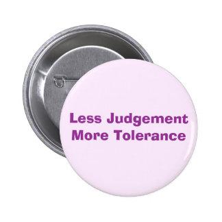 Less Judgement More Tolerance Pinback Button