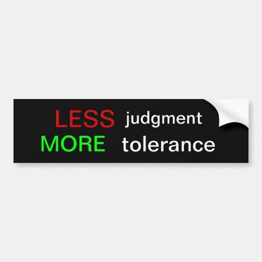 LESS judgment MORE tolerance Bumper Sticker