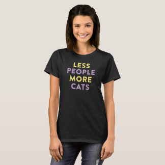 Less People. More Cats. T-Shirt