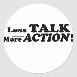 Less Talk More Action Mutiple Products Classic Round Sticker