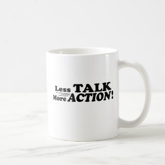 Less Talk More Action Mutiple Products Classic White Coffee Mug