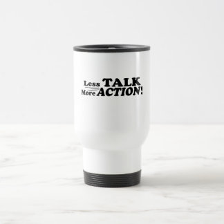 Less Talk More Action Mutiple Products 15 Oz Stainless Steel Travel Mug