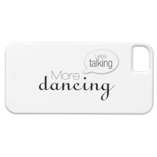 Less Talking More Dancing iPhone 5 Cases